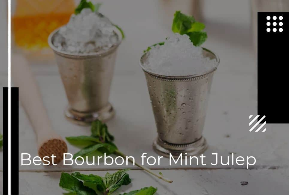 How to Choose the Best Bourbon for Your Mint Julep