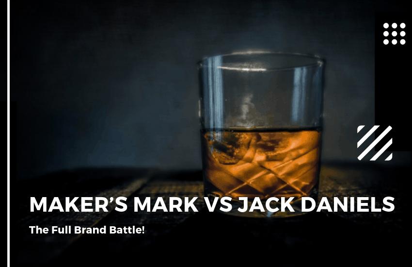 Maker's Mark vs Jack Daniels – The Full Brand Battle!