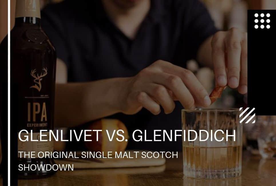 Glenlivet vs Glenfiddich: The Original Single Malt Scotch Showdown