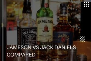 Jameson vs Jack Daniels Compared – All You Need to Know