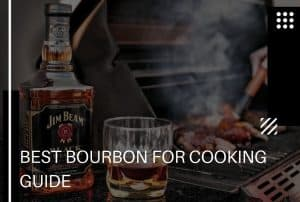 A Full Guide of the Best Bourbon for Cooking