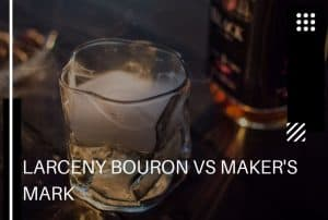 Larceny Bourbon vs Makers Mark: Choose Wisely. Start Here!