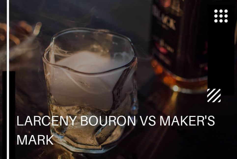 Larceny Bourbon vs Makers Mark: Choose Wisely. Start Here!