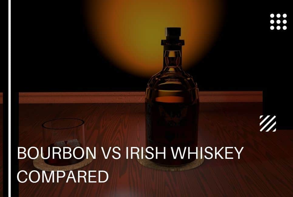 Bourbon vs Irish Whiskey – All You Need to Know!