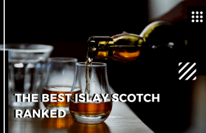 The Best Islay Scotch Ranked: The Smoky Jewel of Scotch!