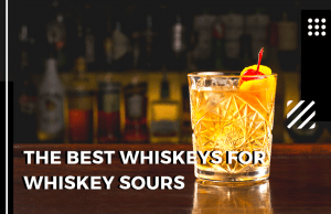 The Best Whiskeys for Whiskey Sours in 2020