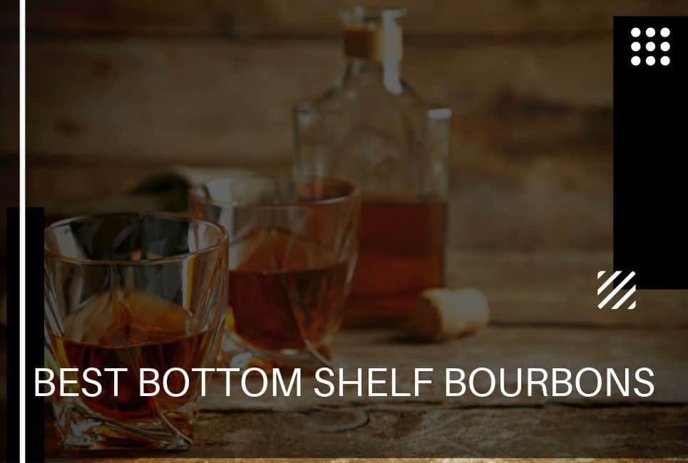The Best Bottom Shelf Bourbons On The Market!