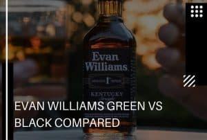 Evan Williams Green vs Black: Which Tastes Better?