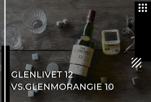 Glenlivet 12 vs Glenmorangie 10: Which Will You Love More?