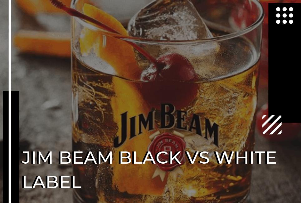 Jim Beam Black vs White Label – Which Will You Love More?