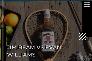 Jim Beam vs Evan Williams – Which has the Best Bottle of Bourbon?