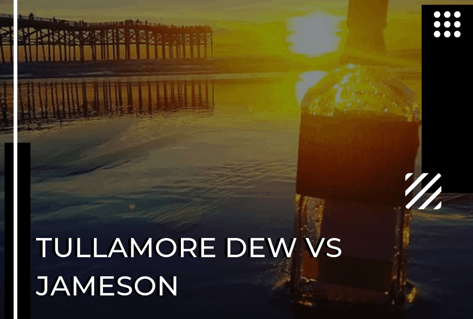 Tullamore Dew vs Jameson – Which is the Best Irish Whiskey Brand?