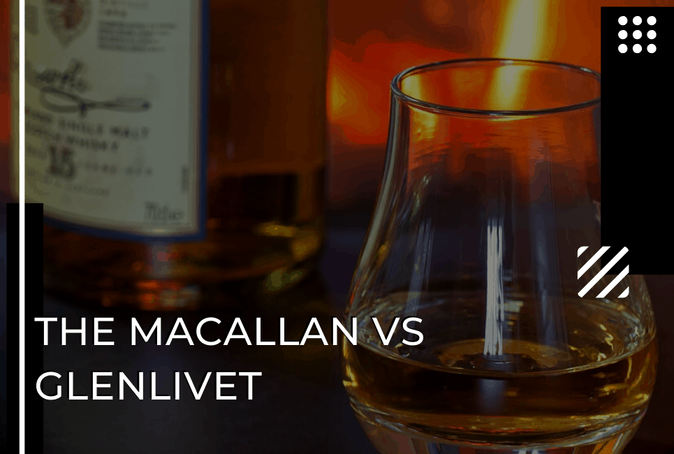 The Macallan vs The Glenlivet: The Tale of Two Speysides