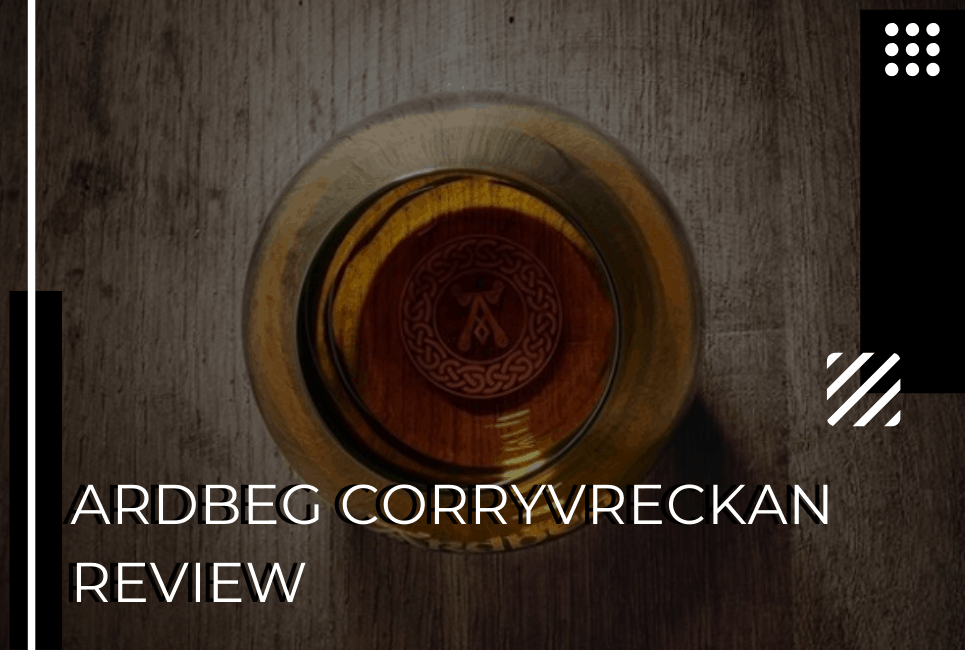 The Ardbeg Corryvreckan Review: A Top Islay Whiskey?