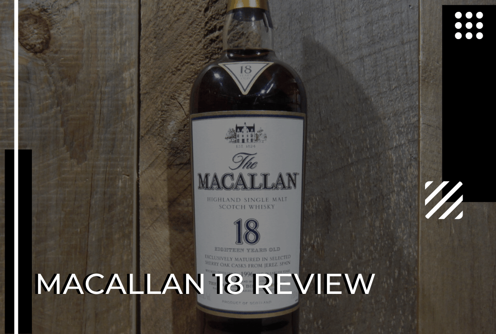 Macallan 18 Review: Is It Worth the Price?
