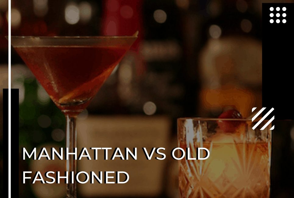 Manhattan vs Old Fashioned – The Classic Whisky Cocktails