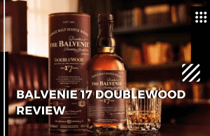 Balvenie 17 Doublewood Review: Will You Like It?