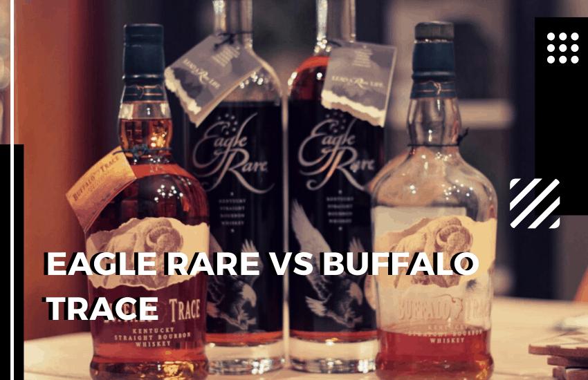 Eagle Rare vs Buffalo Trace [2021]: Which Is Better?